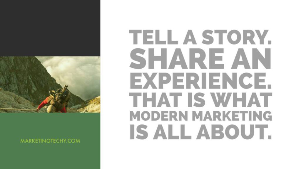 Tell a story. Share an experience. That is what modern marketing is all about.